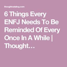 6 Things Every ENFJ Needs To Be Reminded Of Every Once In A While | Thought…