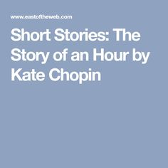 Short Stories: The Story of an Hour by Kate Chopin