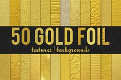 50 Gold Foil Textures / Backgrounds  Download and see all 50 Gold Foil Textures at: https://creativemarket.com/KVArts/789995-50-Gold-Foil-Textures-Backgrounds