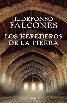 Los herederos de la tierra / Idelfonso Falcones. Grijalbo, 2016.