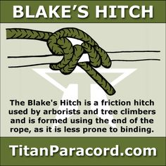 The Blake's Hitch is a friction hitch commonly used by arborists and tree climbers as an ascending knot. Unlike other common climbing hitches, which often use a loop of cord, the Blake's hitch is formed using the end of a rope.