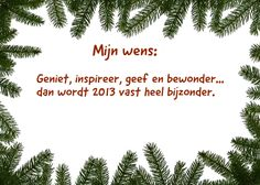 <p>Mijn wens: Geniet, inspireer, geef en bewonder… dan wordt 2013 vast heel bijzonder. Ingezonden door: S. van den Bosch</p> Chrismas Cards, Diy Christmas Cards, Christmas Wishes, Xmas Cards, Christmas Time, New Year Wishes Quotes, Quotes About New Year, The Night Before Christmas, Merry Christmas And Happy New Year