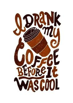 I drank my #coffee before it was cool.