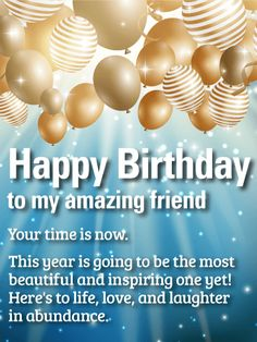 Your Time is Now! Happy Birthday Wishes Card for Friends: An inspirational birthday card for an amazing friend. The most precious things in life are not things. It's the friends, the family, and the connections we have that make our moments rich in love. Wish your friend a happy birthday with this thoughtful birthday card. To life, to love, and to laughter all year long, this chic birthday card has the perfect message to inspire your friend to make the most of every day.