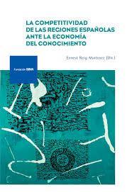 La competitividad de las regiones españolas ante la economía del conocimiento / dirigido por Ernest Reig Martínez (2017)