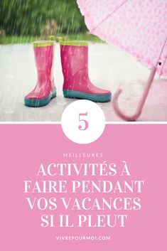 5 activités à faire pendant vos vacances si il pleut. 5 activities to do if it rain during your holidays. #activites #activités #pluie #rain #rainy #pluvieuse #guide #whattodo Guide, Hunter Boots, Rubber Rain Boots, Good Mood, Vacation, Hunting Boots