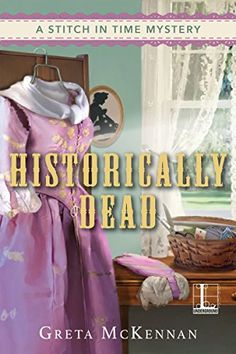 Historically Dead (A Stitch in Time Mystery Book Mystery Novels, Mystery Series, Books To Read, My Books, Thriller Books, Cozy Mysteries, Book Nooks, Book Series, Book Format