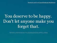 Always remember, you deserve to be happy. ♥  www.neversettleagaininlove.com