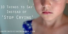 """Things to say instead of """"stop crying"""""""