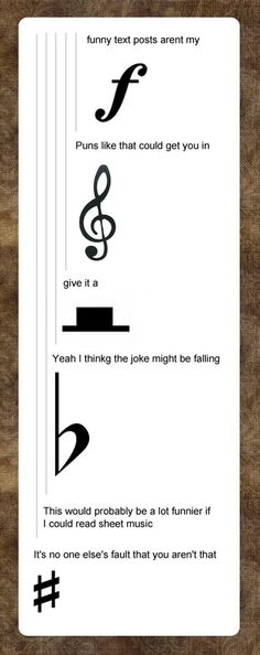 "lol ""this would probably a lot funnier if I could read sheet music"" forte, treble, rest, flat, sharp."