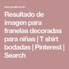 Resultado de imagen para franelas decoradas para niñas   T shirt bodadas   Pinterest   Search