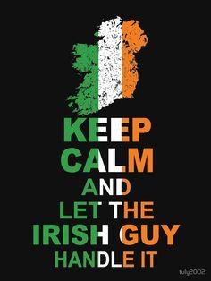 'Keep Calm and Let the Irish Guy Handle it' T-Shirt by Irish Mob, Irish Pride, Irish Celtic, Irish Guys, Irish American, American Women, American Art, American History, Native American Quotes