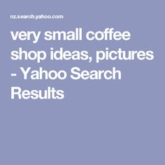 very small coffee shop ideas, pictures - Yahoo Search Results