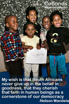 """Mandela Day Join us this Mandela Month and contribute to something bigger. """"My wish is that South Africans never give up n the belief in goodness, that they cherish that faith in human beings as a cornerstone of our democracy"""" - Nelson Mandela"""