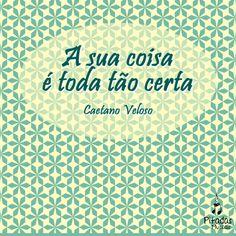 Porque quando a gente ama, tudo fica certo. Caetano Veloso, Você é linda. Música, Frases, Letras, Trechos.