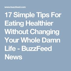 17 Simple Tips For Eating Healthier Without Changing Your Whole Damn Life Health And Nutrition, Health And Wellness, Health Fitness, Nutrition Articles, Health Tips, My Diet Plan, Diet Recipes, Healthy Recipes, Recipies