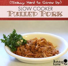 slow cooker pulled pork (2.5lb. Hormel Pork Butt Roast, 1c. water, 3hr. on High or 5hr. on Low. Shred & mix in 1/2 bottle of BBQ sauce.)