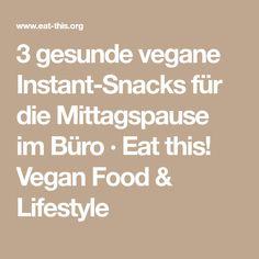 3 gesunde vegane Instant-Snacks für die Mittagspause im Büro · Eat this! Vegan Food & Lifestyle