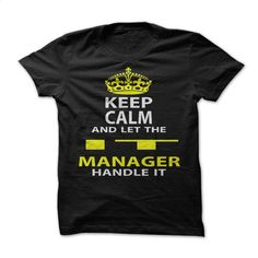 Keep Calm & Let The IT Manager Handle It T Shirt, Hoodie, Sweatshirts - customized shirts #tee #style