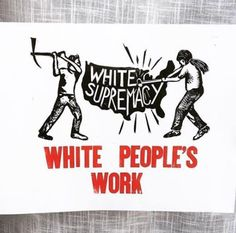Dismantling White Supremacy is White People's Work