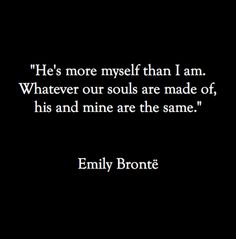 Emily Bronte.... My favorite quote of all time