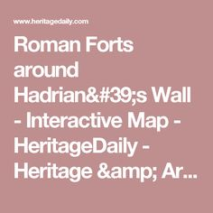 Roman Forts around Hadrian's Wall - Interactive Map - HeritageDaily - Heritage & Archaeology News