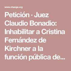 Petición · Juez Claudio Bonadio: Inhabilitar a Cristina Fernández de Kirchner a la función pública de por vida. · Change.org