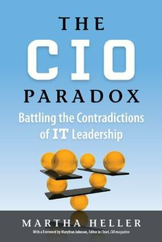 The CIO Paradox: Battling the Contradictions of IT Leadership by Martha Heller, http://www.amazon.com/dp/B009NOYTIS/ref=cm_sw_r_pi_dp_W9K.qb1EQQPMR
