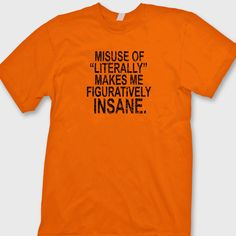 Misuse Of Literally Makes Me Figuratively Insane humor T-shirt Funny Tee Shirt