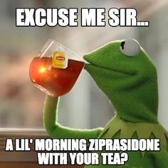 Meme Creator - Excuse me sir... a lil' morning ziprasidone with your tea? Meme Generator at MemeCreator.org!