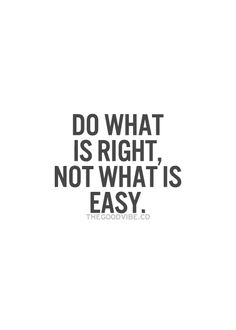One of the hardest things to do starting out, but you'll find the more you do it the stronger and easier it becomes to only do what's right!