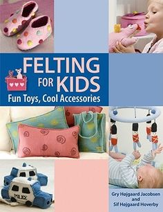 Felting For Kids: Fun Toys, Cool Accessories