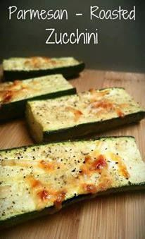 Parmesan – Roasted Zucchini:	 Total time: 20 mins. Serves: 8.  Ingredients: 2 zucchini – cut into 4ths – length wise, 1 tablespoon olive oil, salt, garlic powder, black pepper, 1⁄3 cup parmesan cheese.  Instructions: Preheat oven to 400. Lay zucchini on a cookie sheet covered with parchment paper. Brush olive oil on each and sprinkle: salt, pepper, garlic powder. Top with cheese. Bake 15 min or until zucchini is tender and cheese is browned. Enjoy!