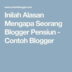 Inilah Alasan Mengapa Seorang Blogger Pensiun - Contoh Blogger