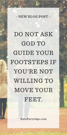 POWERFUL READ: Don't ask God to guide your footsteps if you're not willing to move your feet.