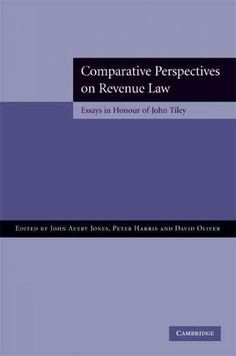 Comparative Perspectives on Revenue Law: Essays in Honour of John Tiley