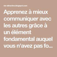 Apprenez à mieux communiquer avec les autres grâce à un élément fondamental auquel vous n'avez pas forcément pensé !