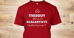 """Guys...Do you sell Real Estate? Grab this Limited Edition """"This Guy Sells Real Estate (Got Referrals?)"""" shirt and show your pride. *** Ladies: Click Here for the Female Version >>>Click GREEN ORDER BUTTON below to get one before they are gone. This is a very limited online-only sale that may end at any time. Thanks for your order! Please share this page with your colleagues or order together to save $$$ on shipping."""