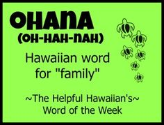 Helpful Hawaiian's Word of the Week: ohana The word, not the definition. Aloha Hawaii, Hawaii Life, Hawaii Vacation, Hawaii Travel, Hawaiian Phrases, Hawaiian Quotes, Aloha Quotes, Oahu, Hawaii Language