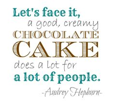 Audrey Hepburn Chocolate Cake Quote It's so true! Baking Quotes, Food Quotes, Funny Quotes, Great Quotes, Quotes To Live By, Inspirational Quotes, The Words, Chocolate Quotes, Chocolate Cake