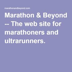 Marathon & Beyond -- The web site for marathoners and ultrarunners.