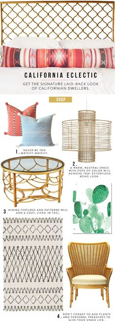 Get the Look: California Eclectic Tips: 1. Never be too matchy-matchy. 2. A warm, neutral space with pops of color with achieve that effortless boho look. 3. Mixing textures and patterns will add a cozy, lived-in feel. 4. Don't forget to add plants and personal treasures to bring some life to your space!