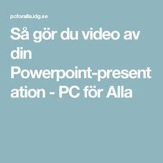 Så gör du video av din Powerpoint-presentation - PC för Alla