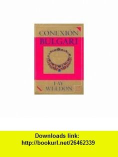 Conexion Bulgary (Spanish Edition) (9788495808929) Fay Weldon , ISBN-10: 8495808927  , ISBN-13: 978-8495808929 ,  , tutorials , pdf , ebook , torrent , downloads , rapidshare , filesonic , hotfile , megaupload , fileserve