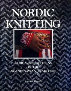 Nordic Knitting: Thirty-One Patterns in the Scandinavian Tradition by Susanne Pagoldh