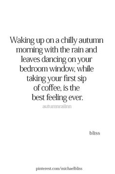 Waking up to a chilly autumn morning with the rain and leaves dancing on your bedroom window. While taking your first sip of coffee, is the best feeling ever. Great Quotes, Quotes To Live By, Me Quotes, Motivational Quotes, Inspirational Quotes, Autumn Love Quotes, Image Citation, Encouragement, Happy Fall Y'all