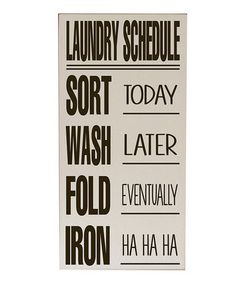 This is out of stock, but I think I could easily re-create it. Cream & Brown Laundry Schedule Wall Art