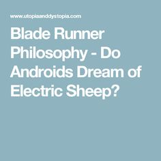 Blade Runner Philosophy - Do Androids Dream of Electric Sheep?