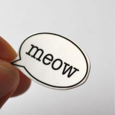 NEW ! Speech Bubble Badge - Meow £2.95