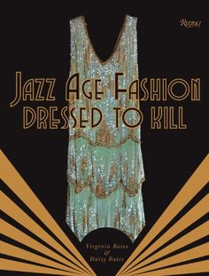 Jazz Age Fashion: Dressed to Kill by Virginia Bates,http://smile.amazon.com/dp/0847841871/ref=cm_sw_r_pi_dp_woCttb0A5TNSD6Y3